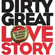 DIRTY GREAT LOVE STORY Play London