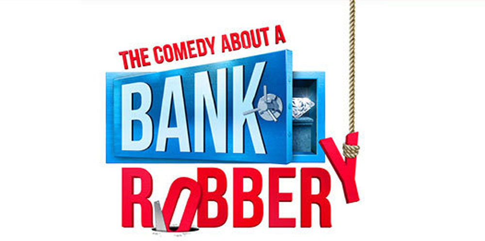 THE COMEDY ABOUT A BANK ROBBERY Comedy London