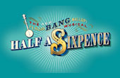 HALF A SIXPENCE Musical London